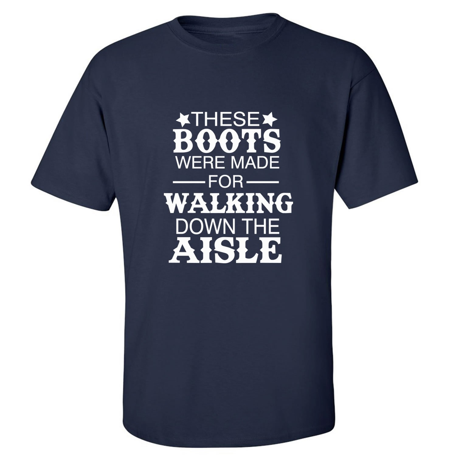 Theses Boots Were Made for Walking Down The Aisle Adult T-Shirt in Navy - X-Large