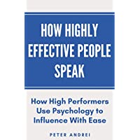 How Highly Effective People Speak: How High Performers Use Psychology to Influence With Ease (Speak for Success)