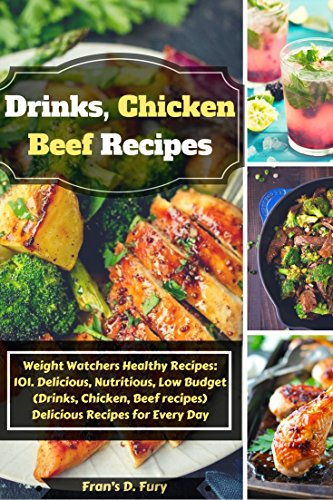Weight Watchers Healthy Recipes: 101. Delicious, Nutritious, Low Budget (Drinks, Chicken, Beef recipes) Delicious Recipes for Every Day by Fran's D. Fury