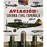 Atlas Ilustrado De La Aviación En La Guerra Civil Española