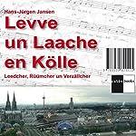 Levve un Laache en Kölle: Leedcher, Rüümcher un Verzällcher   Hans Jürgen Jansen,Jürgen Bennack,Renate Baum,Bruno Eichel