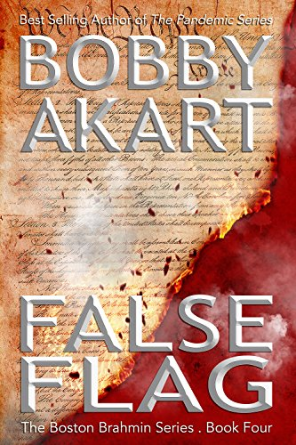 False Flag: A Political Thriller Fiction Series (Boston Brahmin Political Thrillers Book 4) by [Akart, Bobby]