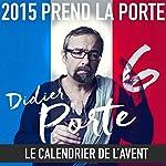 2015 prend la Porte - Le calendrier de l'avent : du 16 au 31 mars 2015 | Didier Porte