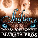 Shifter: Alpha Claim Box Set, 1 - 6 Audiobook by Tamara Rose Blodgett, Marata Eros Narrated by Holly Elise