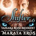 Shifter: Alpha Claim Box Set, 1 - 6 Audiobook by Tamara Rose Blodgett, Marata Eros Narrated by Holly Elise