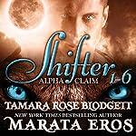 Shifter: Alpha Claim Box Set, 1 - 6 | Tamara Rose Blodgett,Marata Eros