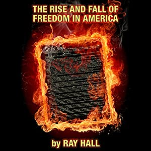 The Rise & Fall of Freedom in America Audiobook