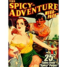 """The Spicy-Adventure MEGAPACK ®: 25 Tales from the """"Spicy"""" Pulps"""