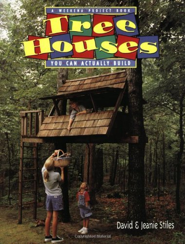 - Tree Houses You Can Actually Build: A Weekend Project Book