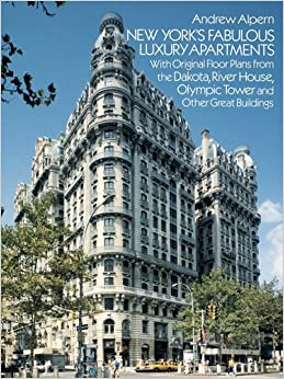 New York's Fabulous Luxury Apartments: With Original Floor Plans from the Dakota, River House, Olympic Tower and Other Great Buildings by Andrew Alpern (1987-05-01)