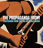 The Propaganda Front: Postcards from the Era of World Wars (The Leonard A. Lauder Postcard Archive)