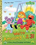 img - for We're Amazing 1,2,3! A Story About Friendship and Autism (Sesame Street) (Big Golden Book) book / textbook / text book