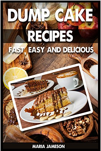 Dump Cake Recipes: 67 Fast, easy and delicious dump cake recipes in 1 amazing dump cake recipe book (dump cake, dump cake cakes, dump cake recipes, dump ... dump cake -