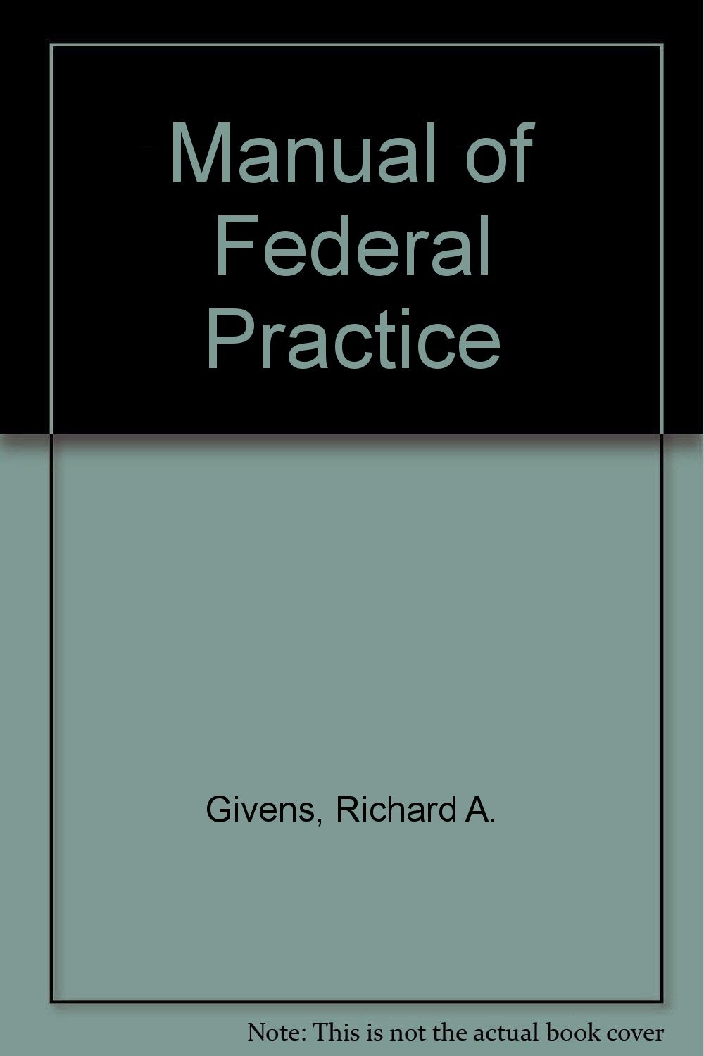 Manual of Federal Practice: Richard A. Givens: 9780327001393: Amazon.com:  Books