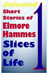 Selected Short Stories of Elmore Hammes, Volume One: Slices of Life Kindle Edition