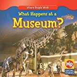 What Happens at a Museum?, Lisa M. Guidone, 0836893751