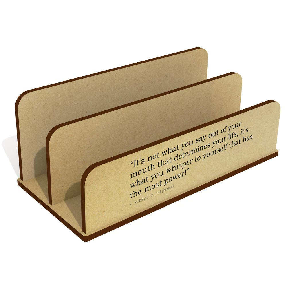 'It's not what you say out of your mouth that determines your life, it's what you whisper to yourself that has the most power!' Quote by Robert T. Kiyosaki Wooden Letter Rack / Holder (LH00006213) Stamp Press