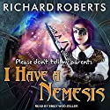 Please Don't Tell My Parents I Have a Nemesis: Please Don't Tell My Parents Series, Book 4 Audiobook by Richard Roberts Narrated by Emily Woo Zeller