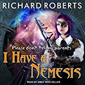 Please Don't Tell My Parents I Have a Nemesis: Please Don't Tell My Parents Series, Book 4 | Richard Roberts