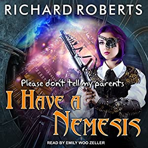 Please Don't Tell My Parents I Have a Nemesis Audiobook