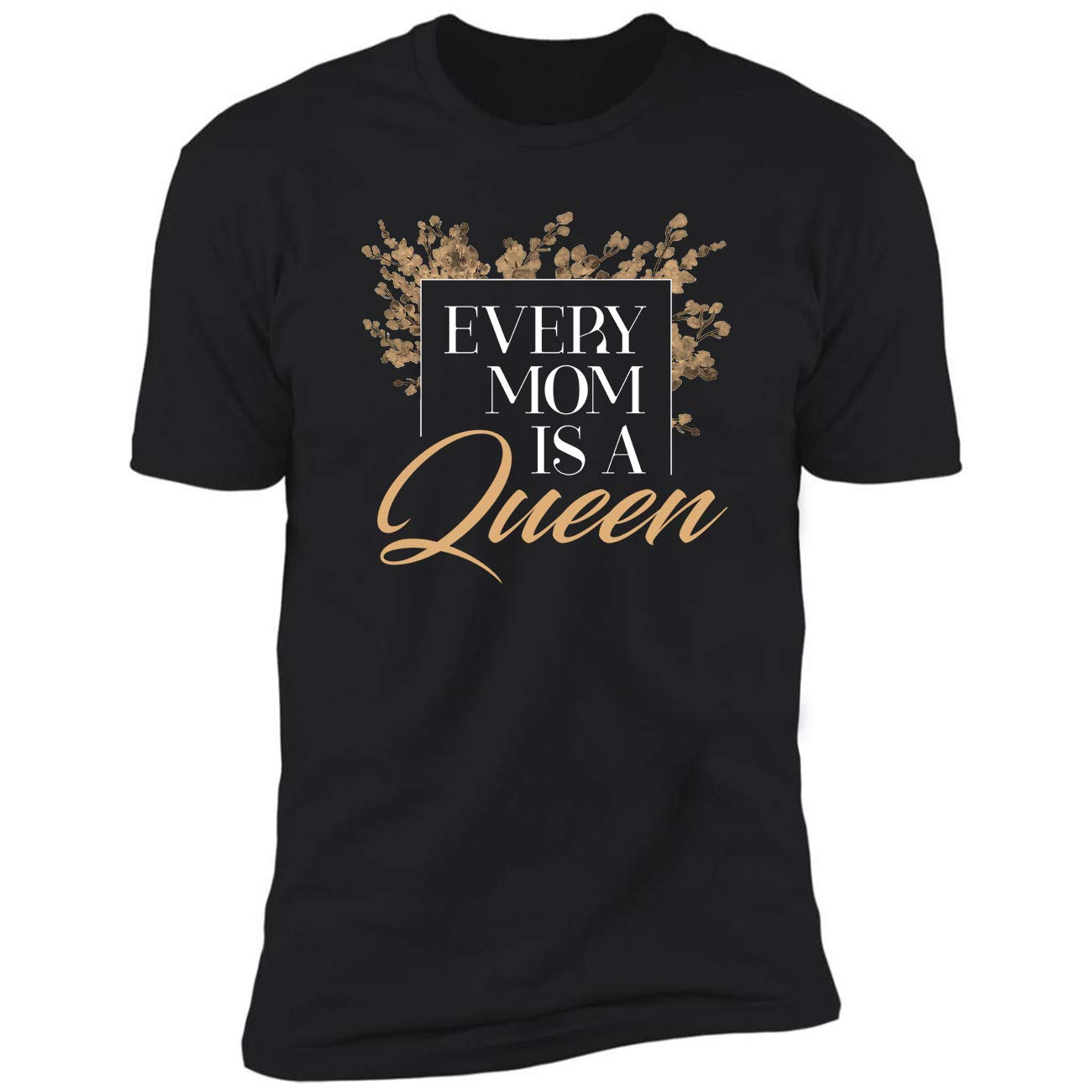 Every Mom Is A Queenunique Gifts For Mother Grandmamothers Ted Tshirt