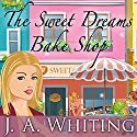 The Sweet Dreams Bake Shop: Sweet Cove Mystery Series #1 Audiobook by J. A. Whiting Narrated by Carla Mercer-Meyer
