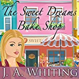 The Sweet Dreams Bake Shop: Sweet Cove Mystery Series #1