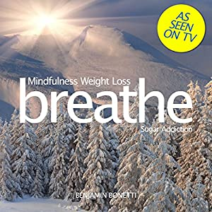 Breathe - Mindfulness Weight Loss: Sugar Addiction Speech