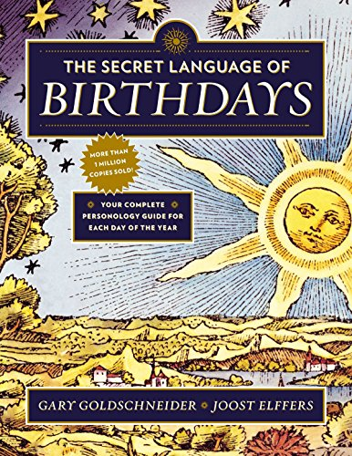 The Secret Language of Birthdays: Your Complete Personology Guide for Each Day of the Year -