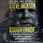 Rough Trade: A Shocking True Story of Prostitution, Murder, and Redemption | Steve Jackson