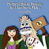 My Name May Be Peanuts, but I Say Nay to PB&J, Carla Burke, 1609100174