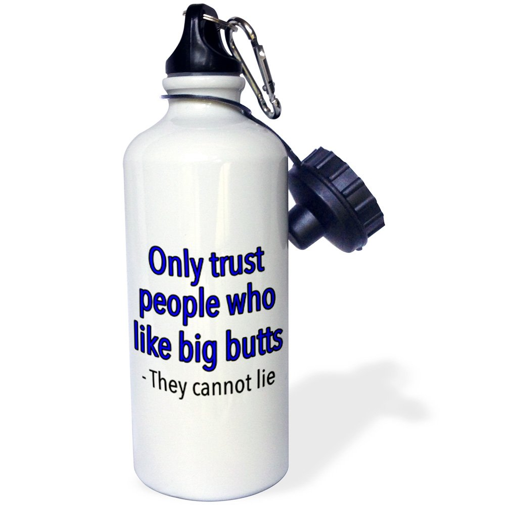 Blue Sports Water Bottle 21Oz Multicolored 3dRose wb/_202876/_1 Only Trust People Who Like Big Butts