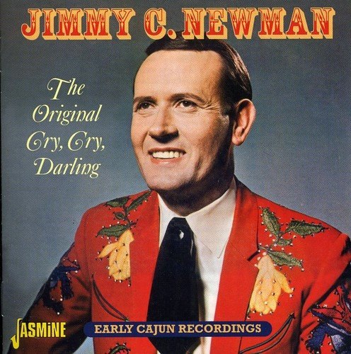 The Original Cry, Cry, Darling - Early Cajun Recordings [ORIGINAL RECORDINGS REMASTERED] by Newman, Jimmy C.