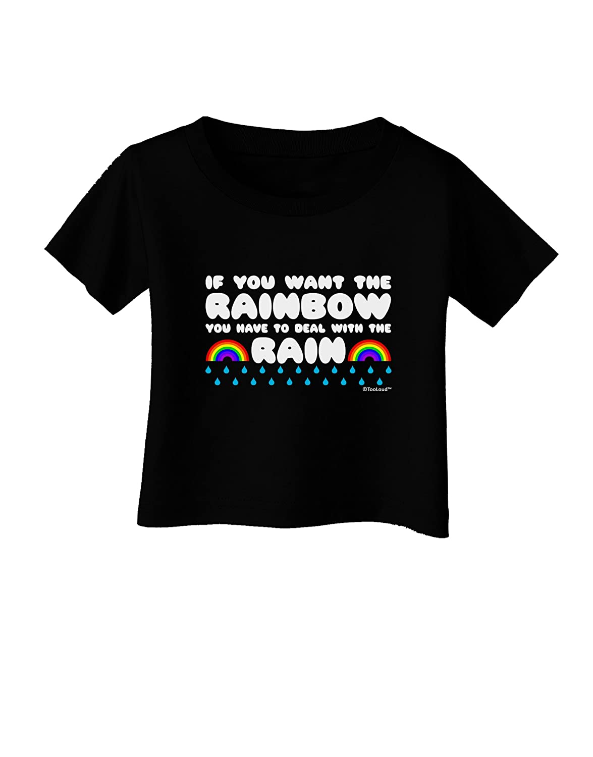 TooLoud If You Want The Rainbow Quote Infant T-Shirt Dark