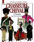 Chasseurs A Cheval 1779-1815, Volume 3 (Officers & Soldiers)
