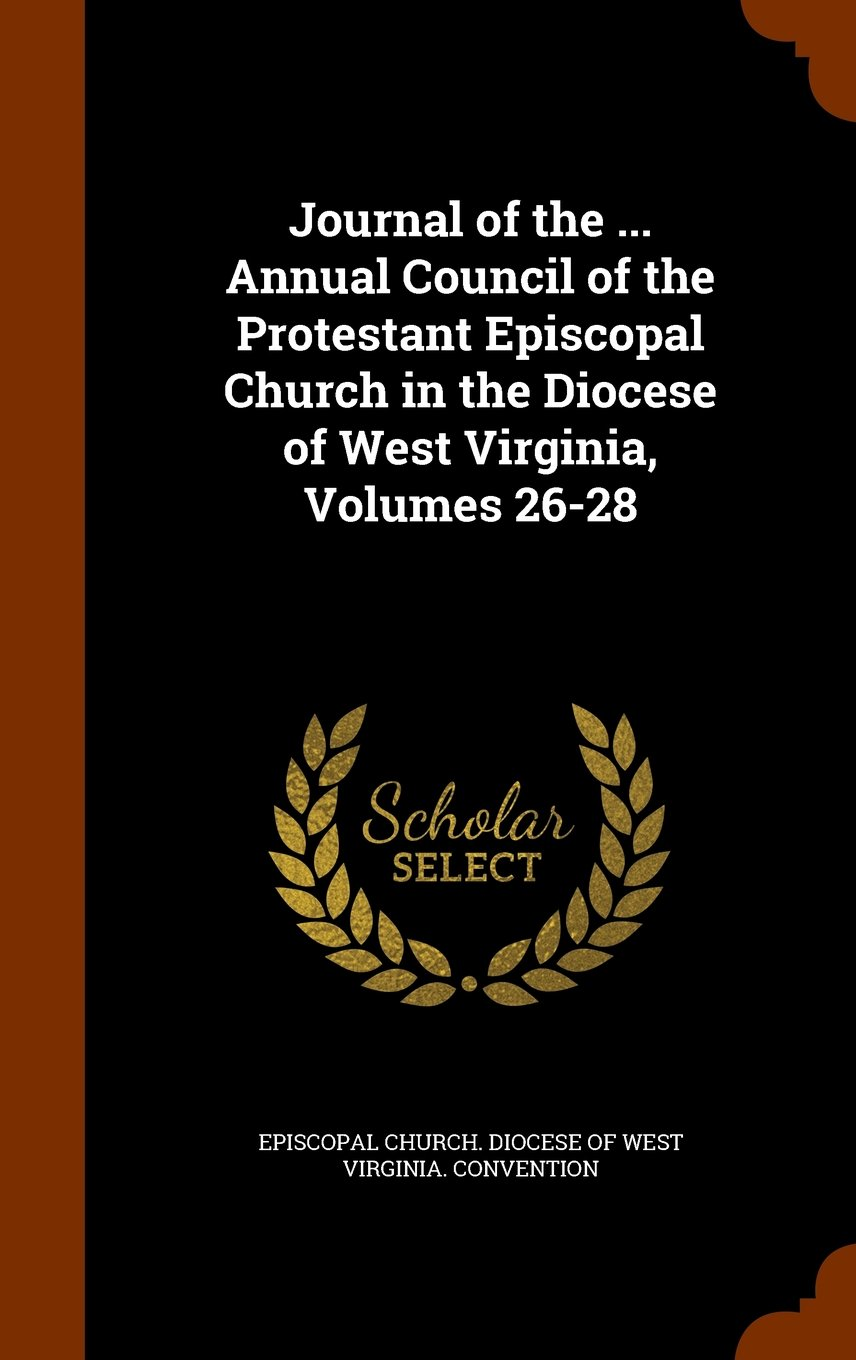 Download Journal of the ... Annual Council of the Protestant Episcopal Church in the Diocese of West Virginia, Volumes 26-28 pdf epub