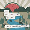 In Watermelon Sugar Audiobook by Richard Brautigan Narrated by Bronson Pinchot