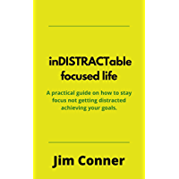INDISTRACTABLE FOCUSED LIFE: A practical guide on how to stay focus not getting distracted achieving your goals (English…