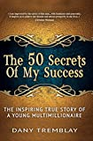 The 50 Secrets Of My Success: The Inspiring True Story of a Young Multimillionaire