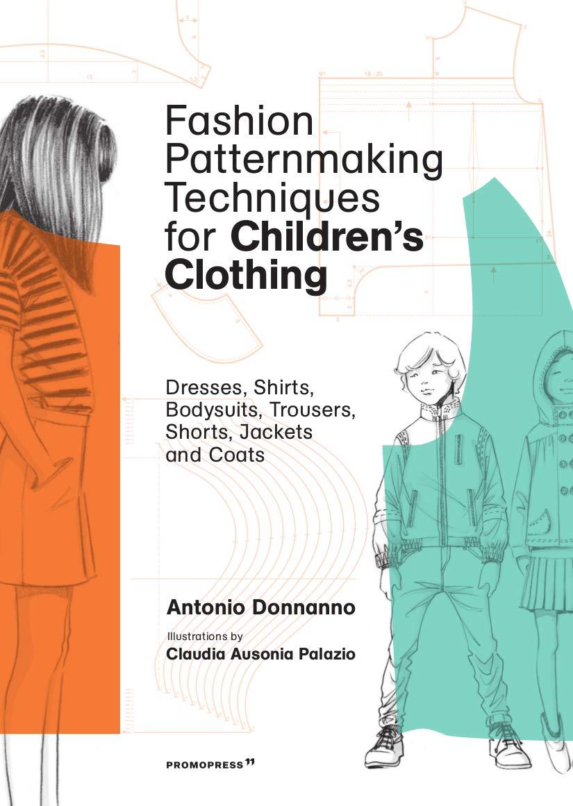 Fashion Patternmaking Techniques For Children S Clothing Dresses Shirts Bodysuits Trousers Jackets And Coats Mode Bijoux Donnanno Antonio Palazio Claudia Ausonia 9788416851140 Amazon Com Books
