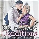 His Absolute Conditions: The Billionaire's Ultimatum: A BDSM Erotic Romance, Part 1 | Cerys du Lys