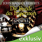 Die Feinde des Imperators (SPQR 13) | John Maddox Roberts
