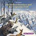Die Weihnachtsmäuse und das vergessene Dorf: Ein Adventskalender-Hörbuch in 24 Tagen Hörbuch von Anu Stohner Gesprochen von: Friedhelm Ptok