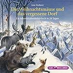 Die Weihnachtsmäuse und das vergessene Dorf: Ein Adventskalender-Hörbuch in 24 Tagen | Anu Stohner