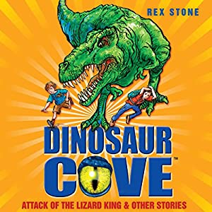 Dinosaur Cove: Attack of the Lizard King and Other Stories Audiobook