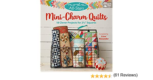 Moda All-Stars - Mini-Charm Quilts: 18 Clever Projects for 2-1/2