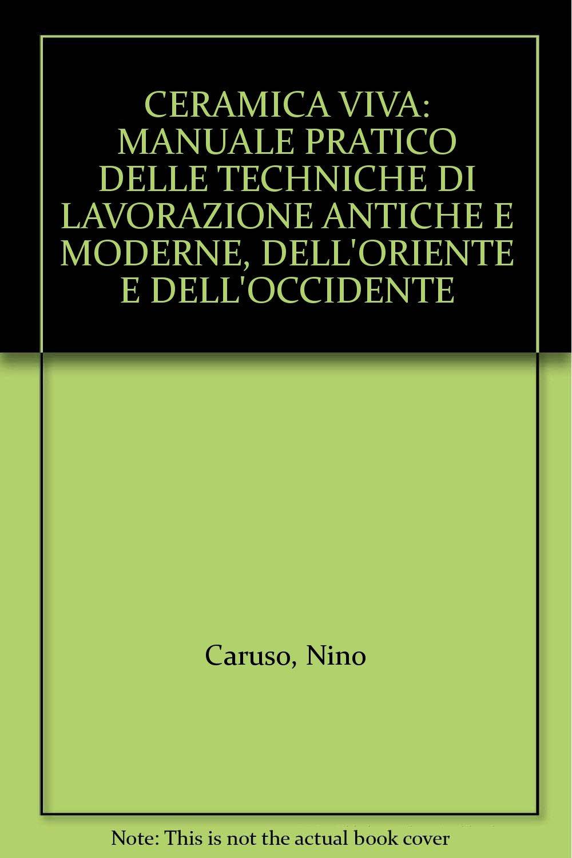 Ceramica Viva Nino Caruso.Ceramica Viva Manuale Pratico Delle Techniche Di Lavorazione