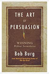 The Art Of Persuasion Kindle Edition