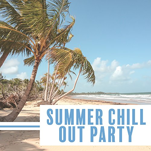 (Summer Chill Out Party - Ibiza Party Time, Cocktails Bar, Summer Vibes, Hot Dance, Music to Have Fun)