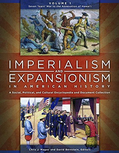 Imperialism and Expansionism in American History [4 volumes]: A Social, Political, and Cultural Encyclopedia and Documen